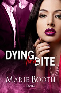 Dying for a Bite - Marie Booth