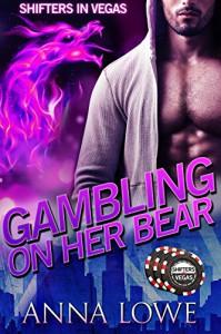 Gambling on Her Bear (Shifters in Vegas) - Anna Lowe