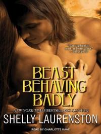Beast Behaving Badly - Shelly Laurenston, Charlotte Kane