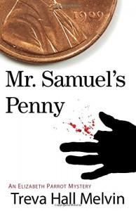 Mr. Samuel's Penny: An Elizabeth Parrot Landers Mystery (Elizabeth Parrot Landers Mysteries) - Treva Melvin