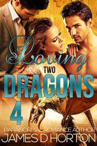 Loving Two Dragons 4 - James D. Horton