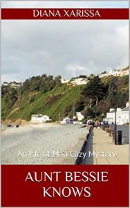 Aunt Bessie Knows (An Isle of Man Cozy Mystery Book 11) - Diana Xarissa