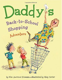 Daddy's Back-to-School Shopping Adventure - Alan Lawrence Sitomer, Abby Carter