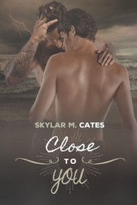 Close to You - Skylar M. Cates