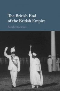 The British End of the British Empire - Sarah Stockwell