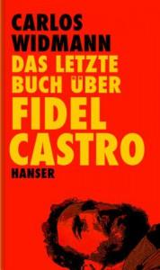 Das letzte Buch über Fidel Castro - Carlos Widmann