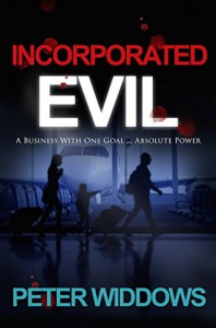 Incorporated Evil: A Business With One Goal...Absolute Power - Peter Widdows