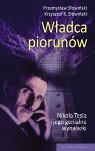 Władca piorunów. Nikola Tesla i jego genialne wynalazki - Krzysztof K. Słowiński, Przemysław Słowiński