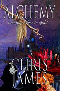 Alchemy: turning Silver to Gold - an historical psychological mystery thriller - Chris James