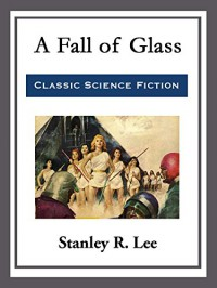 A Fall of Glass - Stanley R. Lee