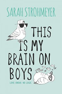 This Is My Brain on Boys - Sarah Strohmeyer