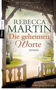 Die geheimen Worte: Roman - Rebecca Martin