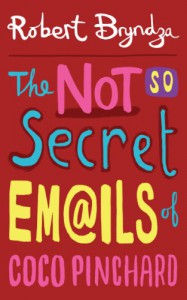 The Not So Secret Emails Of Coco Pinchard: A Funny, Feel-Good Romantic Comedy - Robert Bryndza
