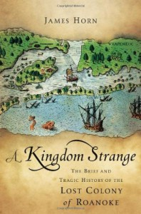 A Kingdom Strange: The Brief and Tragic History of the Lost Colony of Roanoke - James Horn