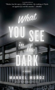 What You See in the Dark - Manuel Munoz