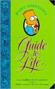 Bart Simpson's Guide to Life: A Wee Handbook for the Perplexed - Matt Groening