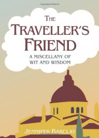 The Traveller's Friend: A Miscellany of Wit and Wisdom - Jennifer Barclay