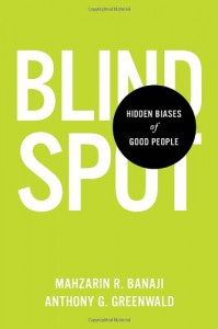 Blindspot: Hidden Biases of Good People - Mahzarin R. Banaji, Anthony G. Greenwald