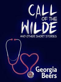 Call of The Wilde and Other Short Stories - Georgia Beers