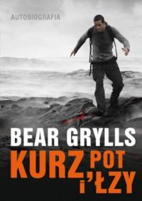 """Kurz, pot i łzy - Edward Michael """"Bear"""" Grylls"""