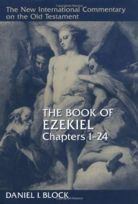 The Book of Ezekiel, Chapters 1-24 - Daniel I. Block