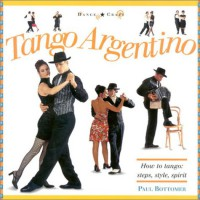 Tango Argentino: How to Tango: Steps, Style, Spirit (Dance Crazy) - Paul Bottomer