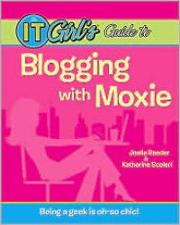 The IT Girl's Guide to Blogging with Moxie - Joelle Reeder,  Katherine Scoleri