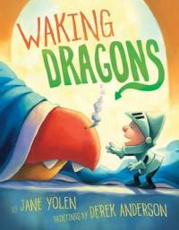 Waking Dragons - Jane Yolen, Derek Anderson