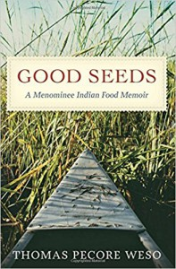 Good Seeds: A Menominee Indian Food Memoir - Thomas Pecore Weso