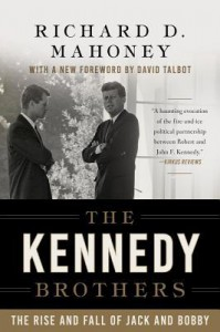 The Kennedy Brothers: The Rise and Fall of Jack and Bobby - Richard D. Mahoney, David Talbot