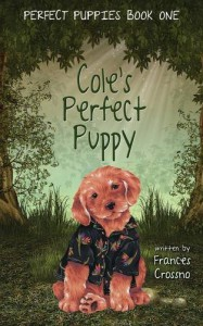 Cole's Perfect Puppy, Perfect Puppies Book One - Frances M. Crossno
