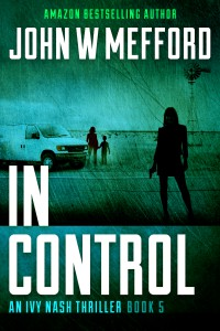 IN Control (An Ivy Nash Thriller, Book 5) (Redemption Thriller Series) (Volume 11) - John W. Mefford
