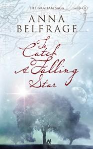 To Catch a Falling Star (The Graham Saga Book 8) - Anna Belfrage