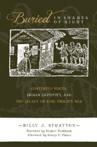 Buried in Shades of Night: Contested Voices, Indian Captivity, and the Legacy of King Philip's War (First People: New Directions in Indigenous Studies) - Billy J. Stratton, Frances Washburn, George E. Tinker