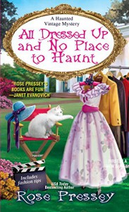 All Dressed Up and No Place to Haunt (A Haunted Vintage Mystery) - Rose Pressey