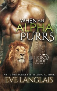 When An Alpha Purrs (A Lion's Pride) (Volume 1) - Eve Langlais