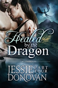 Healed by the Dragon: Part Four (A Scottish Dragon-Shifter Paranormal Romance) (Healed by the Dragon Story Arc Book 4) - Jessie Donovan, Hot Tree Editing