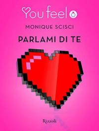 Parlami di te (Youfeel) (Italian Edition) - Monique Scisci