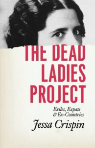 The Dead Ladies Project: Exiles, Expats, and Ex-Countries - Jessa Crispin