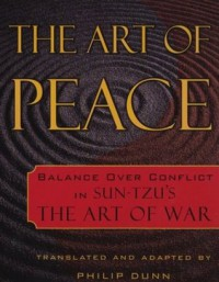 The Art of Peace: Balance Over Conflict in Sun-Tzu's The Art of War - Philip Dunn