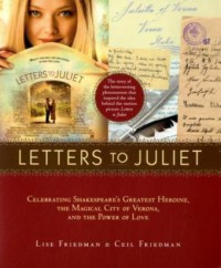 Letters to Juliet: Celebrating Shakespeare's Greatest Heroine, the Magical City of Verona, and the Power of Love - Lise Friedman;Ceil Friedman
