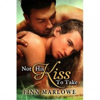 Not His Kiss to Take - Finn Marlowe