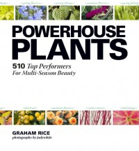Powerhouse Plants: 510 Top Performers for Multi-Season Beauty - Graham Rice, Judy White