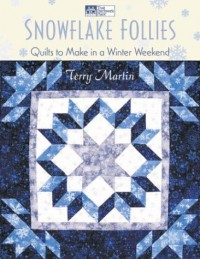 Snowflake Follies: Quilts to Make in a Winter Weekend - Terry Martin