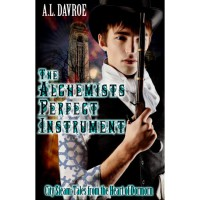 The Alchemist's Perfect Instrument - A.L. Davroe
