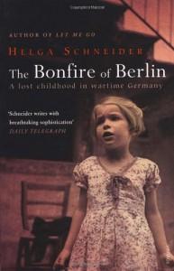 The Bonfire of Berlin: A Lost Childhood in Wartime Germany - Helga Schneider