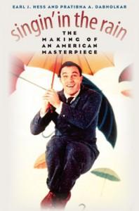 Singin' in the Rain: The Making of an American Masterpiece - Earl J. Hess, Pratibha A. Dabholkar