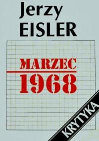 Marzec 1968 : geneza, przebieg, konsekwencje - Jerzy Eisler