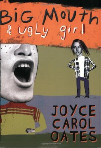 Big Mouth and Ugly Girl - Joyce Carol Oates
