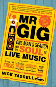 Mr. Gig: One Man's Search for the Soul of Live Music - Nige Tassell